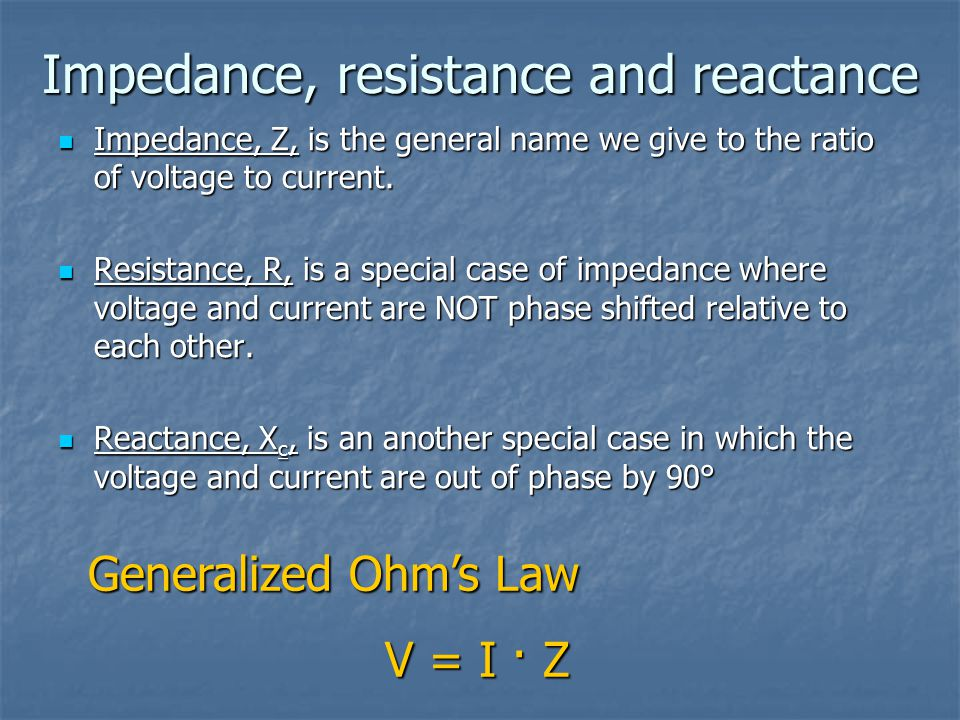 Impedance, resistance and reactance Impedance, Z, is the general name we give to the ratio of voltage to current.