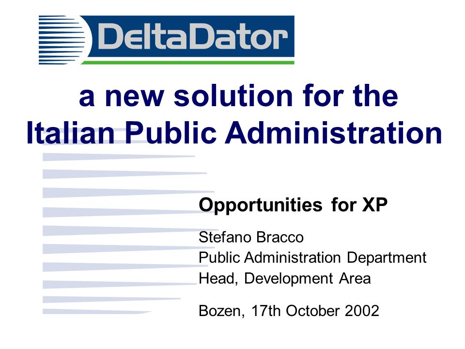 a new solution for the Italian Public Administration Opportunities for XP Stefano Bracco Public Administration Department Head, Development Area Bozen, 17th October 2002