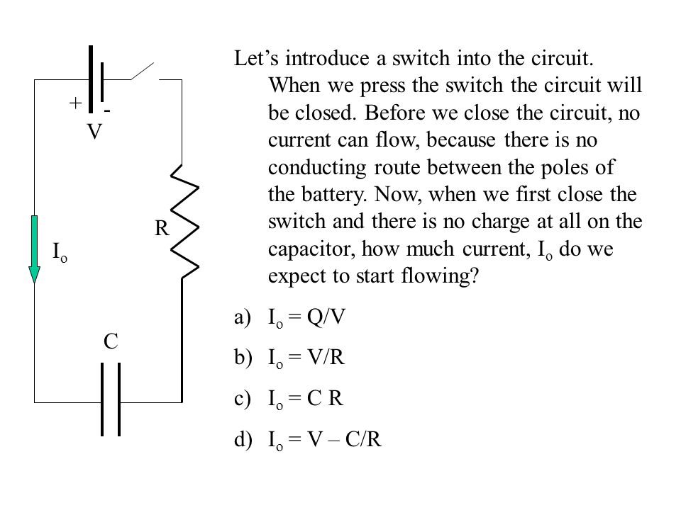 Correct Answer – B If there is no charge on the capacitor then there cannot be any voltage across it either, since V = Q/C for a capacitor.