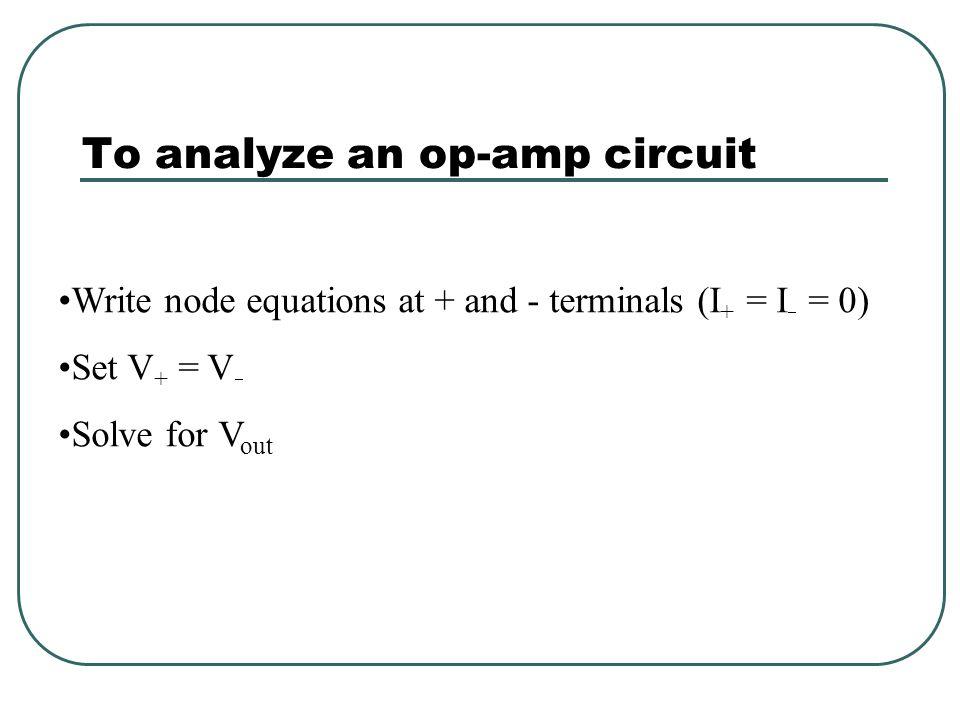 Summing Amplifier V1V2V3V1V2V3 R1R1 R2R2 R3R3 RfRf Current in R 1, R 2, and R 3 add to current in R f (V 1 -V  )/ R 1 + (V 2 -V  )/ R 2 + (V 3 -V 