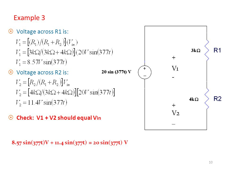 9 Example 3 ¤Find the V1, the voltage across R1, and V2, the voltage across R2.