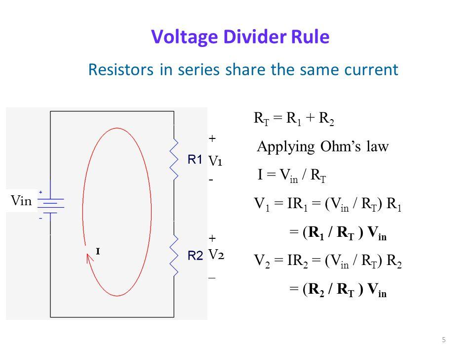 4 Voltage Divider Rule Resistors in series share the same current