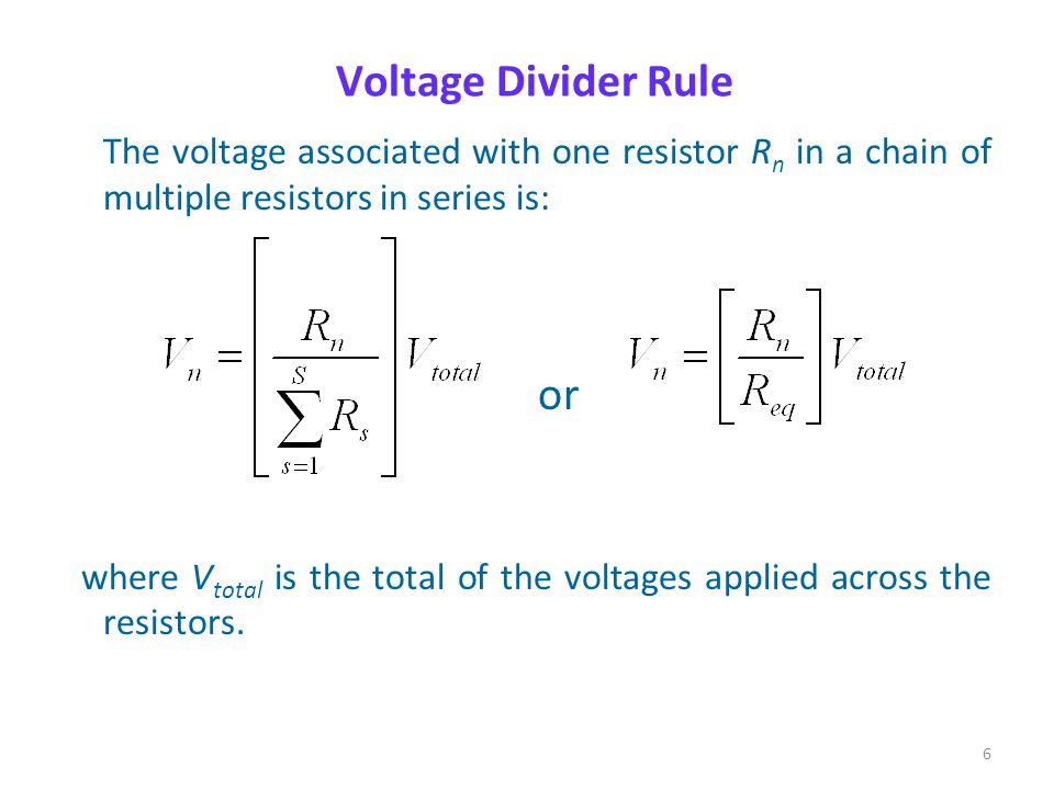 5 R T = R 1 + R 2 Applying Ohm's law I = V in / R T V 1 = IR 1 = (V in / R T ) R 1 = (R 1 / R T ) V in V 2 = IR 2 = (V in / R T ) R 2 = (R 2 / R T ) V