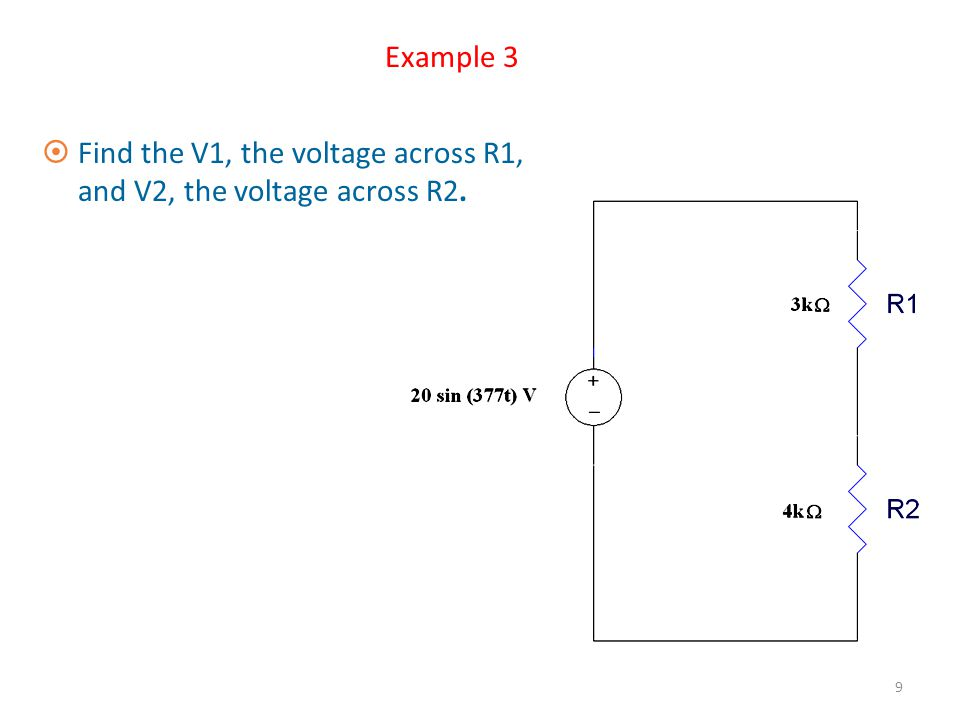 Voltage Divider Rule – Example 2 Using the voltage divider rule, determine the voltage V 1 and V 3 for the series circuit + Vin - R1 R2 R3 45V 2 kΩ 5