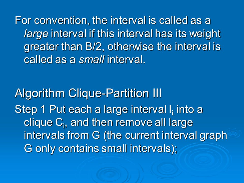 For convention, the interval is called as a large interval if this interval has its weight greater than B/2, otherwise the interval is called as a small interval.