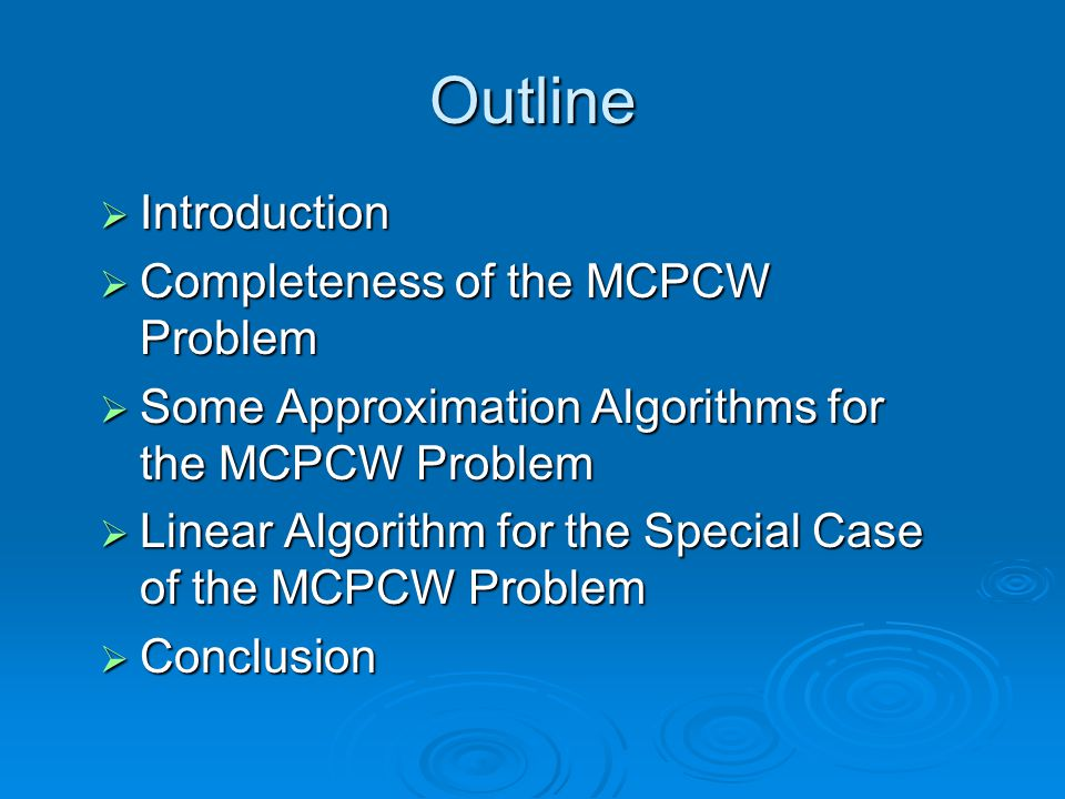 Outline  Introduction  Completeness of the MCPCW Problem  Some Approximation Algorithms for the MCPCW Problem  Linear Algorithm for the Special Case of the MCPCW Problem  Conclusion