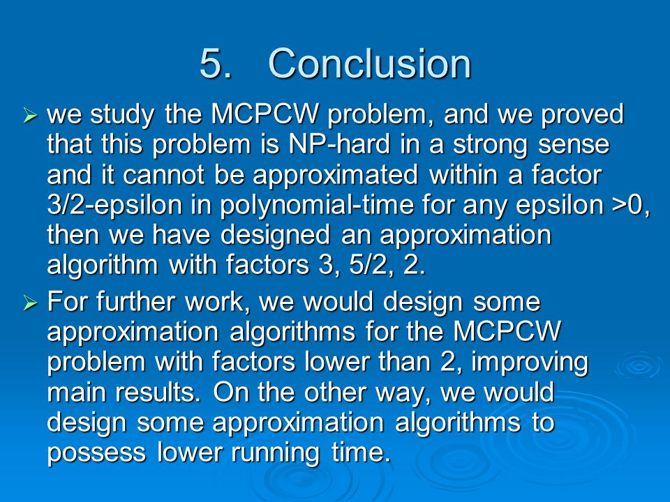 5. Conclusion  we study the MCPCW problem, and we proved that this problem is NP-hard in a strong sense and it cannot be approximated within a factor