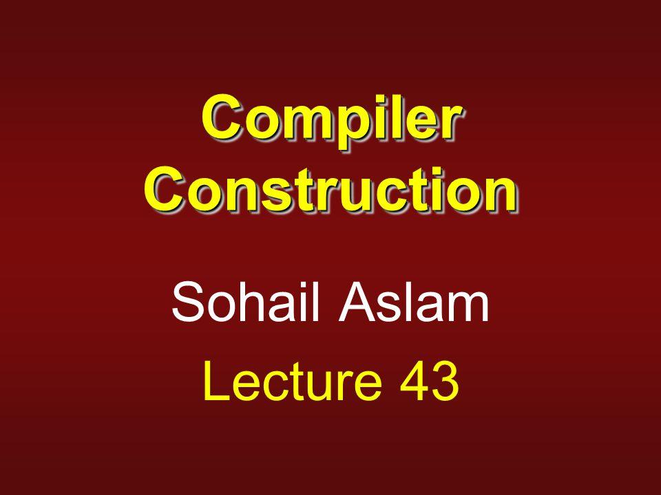 Compiler Construction Sohail Aslam Lecture 43