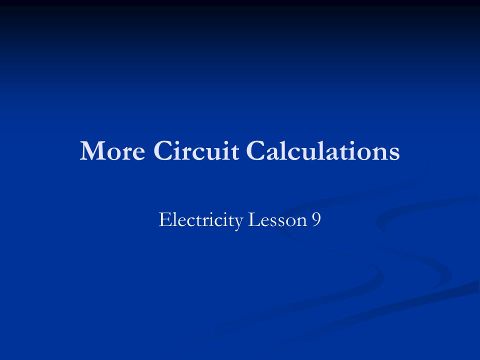 More Circuit Calculations Electricity Lesson 9