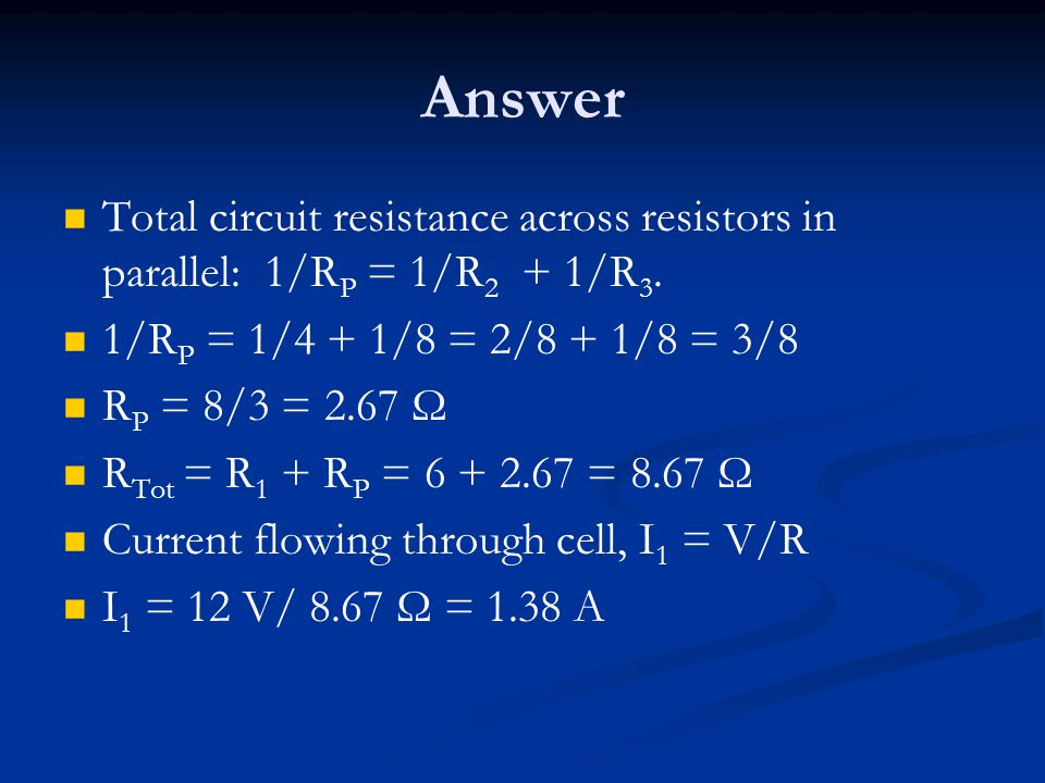 Answer Total circuit resistance across resistors in parallel: 1/R P = 1/R 2 + 1/R 3.
