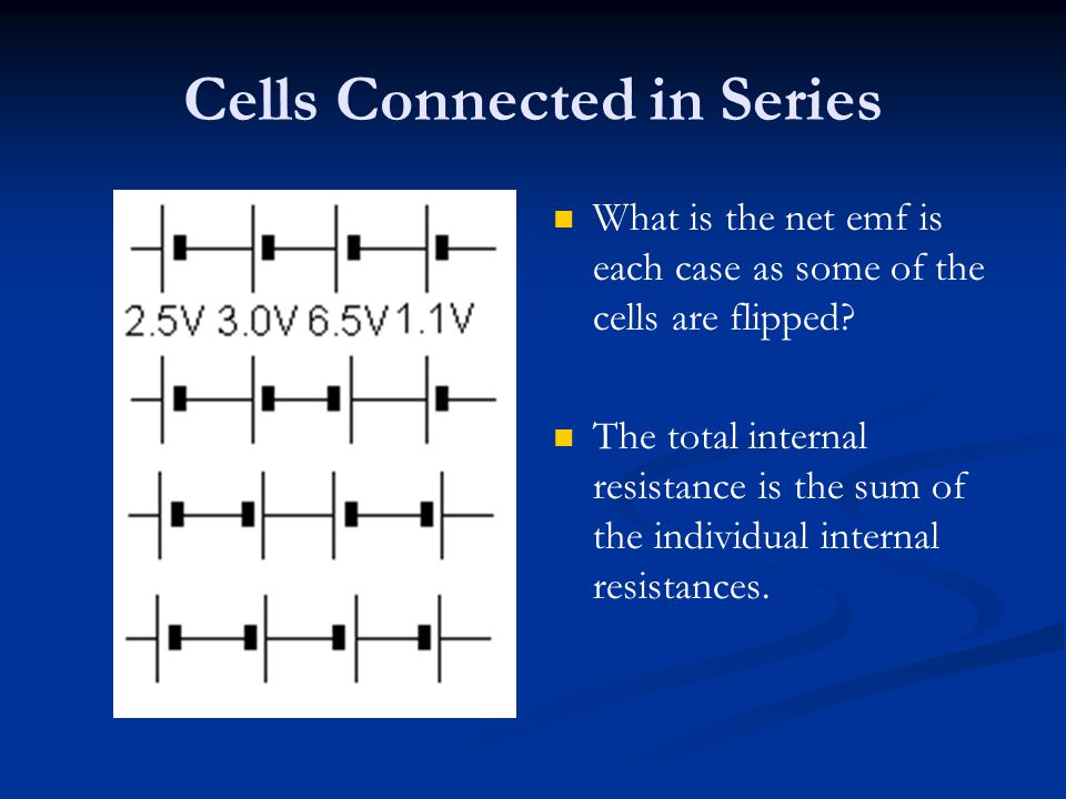 Cells Connected in Series What is the net emf is each case as some of the cells are flipped? The total internal resistance is the sum of the individua