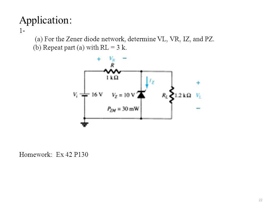Application: 1- (a) For the Zener diode network, determine VL, VR, IZ, and PZ.