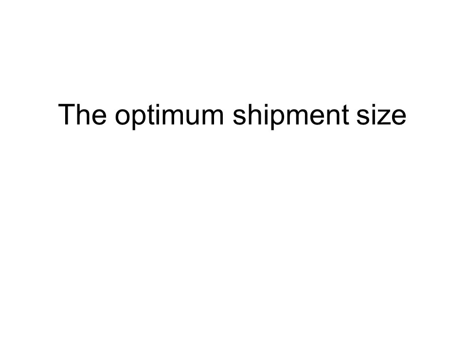 The optimum shipment size