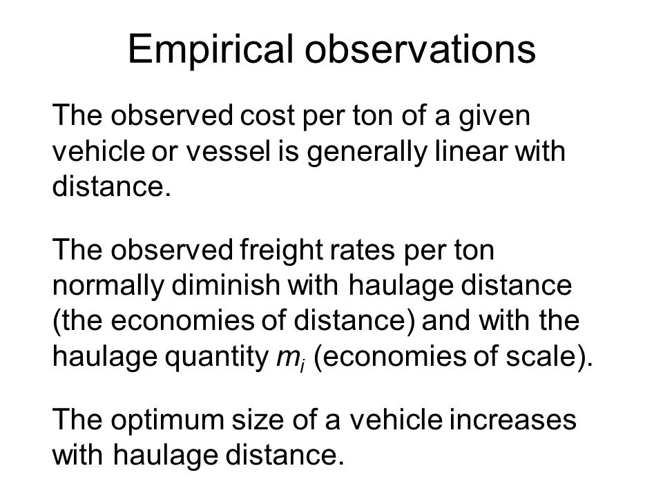 Empirical observations The observed cost per ton of a given vehicle or vessel is generally linear with distance.