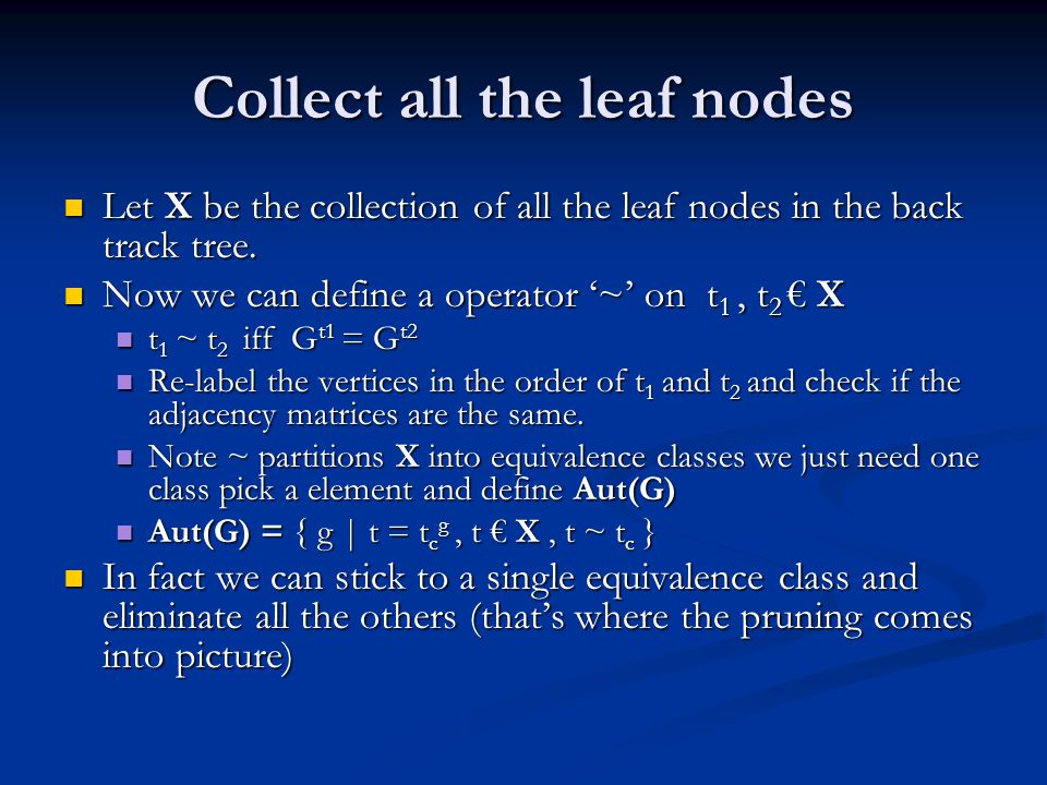 Collect all the leaf nodes Let X be the collection of all the leaf nodes in the back track tree.