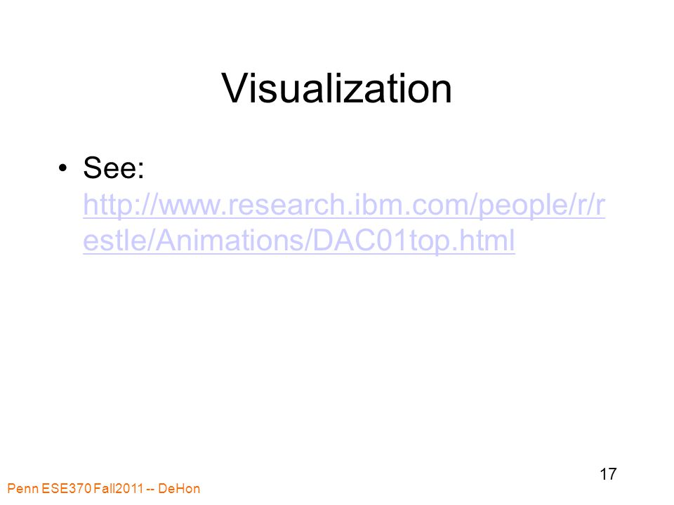Visualization See: http://www.research.ibm.com/people/r/r estle/Animations/DAC01top.html http://www.research.ibm.com/people/r/r estle/Animations/DAC01