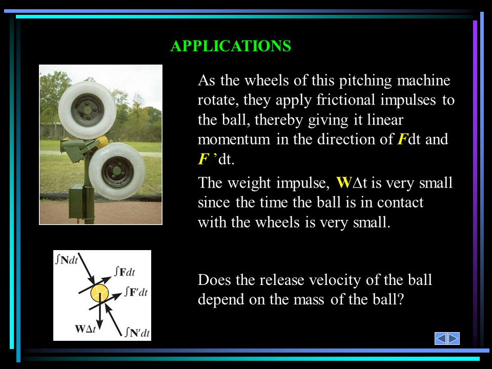 APPLICATIONS Does the release velocity of the ball depend on the mass of the ball.