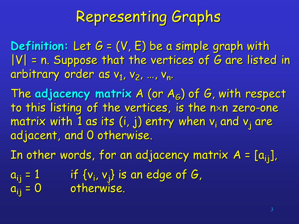 3 Representing Graphs Definition: Let G = (V, E) be a simple graph with  V  = n. Suppose that the vertices of G are listed in arbitrary order as v 1,