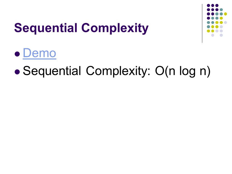 Sequential Complexity Demo Sequential Complexity: O(n log n)