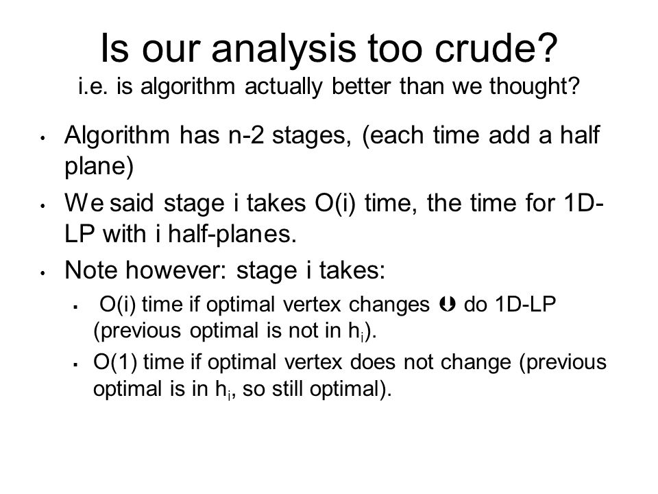 Is our analysis too crude. i.e. is algorithm actually better than we thought.