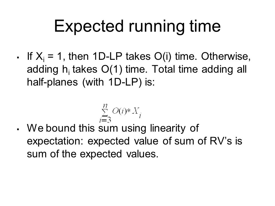Expected running time  If X i = 1, then 1D-LP takes O(i) time.