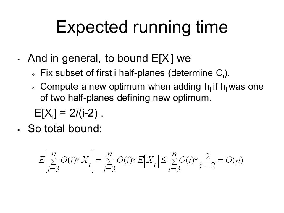 Expected running time  And in general, to bound E[X i ] we  Fix subset of first i half-planes (determine C i ).