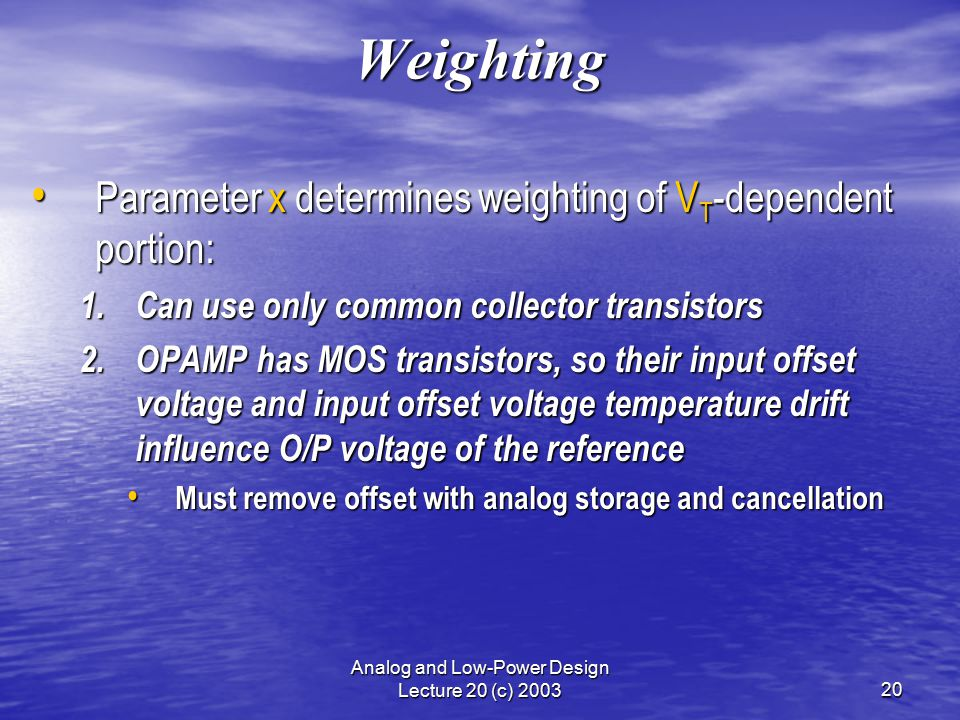 Analog and Low-Power Design Lecture 20 (c) 200320 Weighting Parameter x determines weighting of V T -dependent portion: Parameter x determines weighti