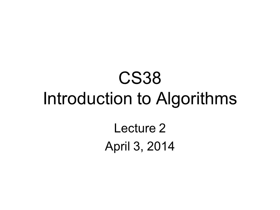 CS38 Introduction to Algorithms Lecture 2 April 3, 2014