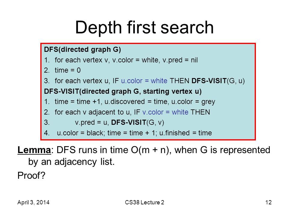 Depth first search Lemma: DFS runs in time O(m + n), when G is represented by an adjacency list.
