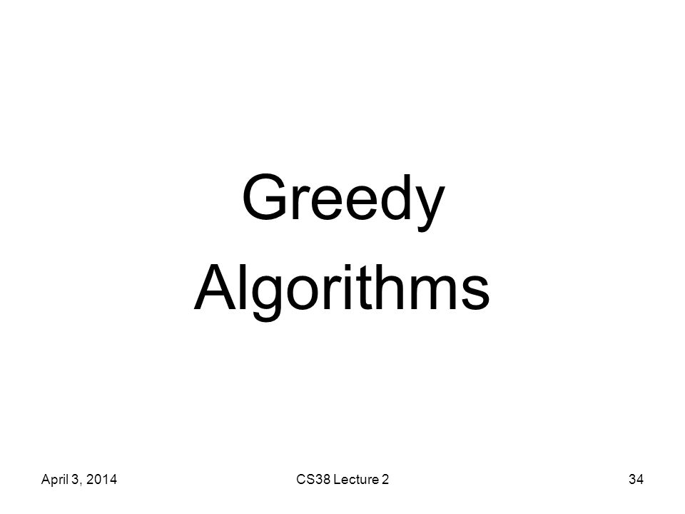 Greedy Algorithms April 3, 2014CS38 Lecture 234