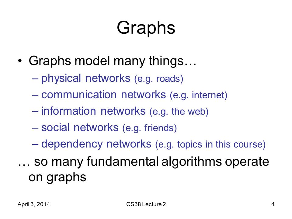 Graphs Graphs model many things… –physical networks (e.g.