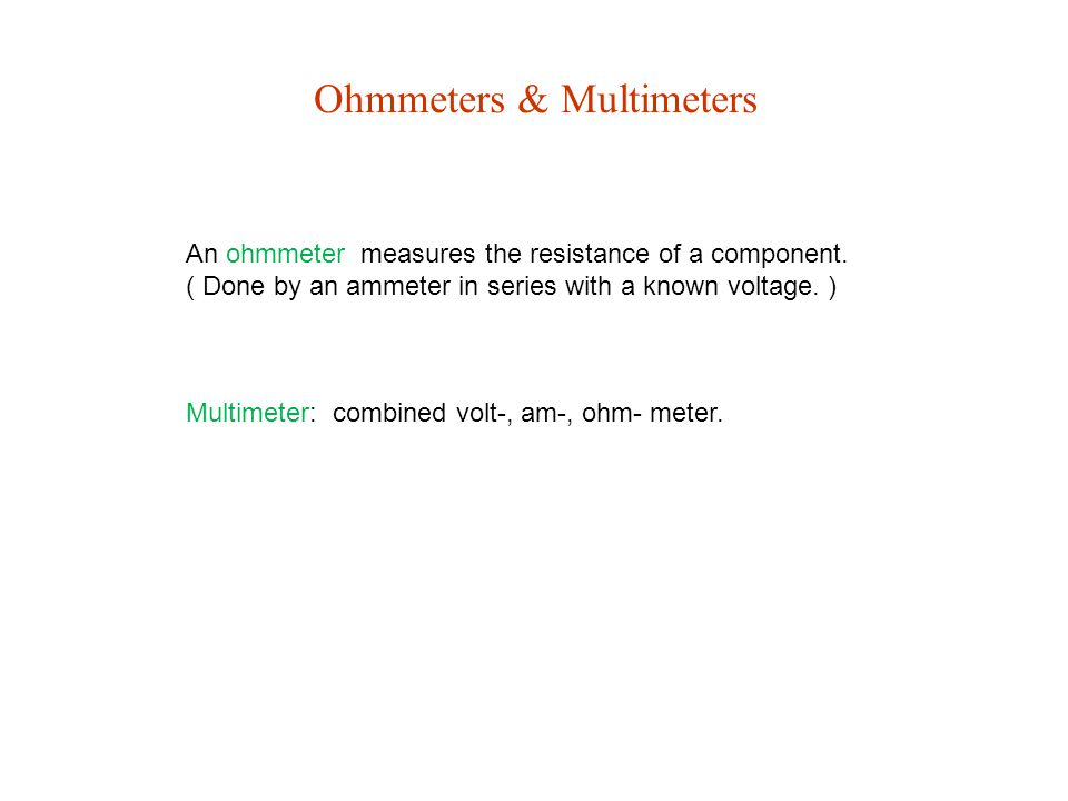 Ohmmeters & Multimeters An ohmmeter measures the resistance of a component.