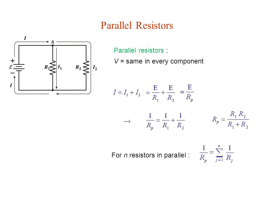 Parallel Resistors Parallel resistors : V = same in every component  For n resistors in parallel :