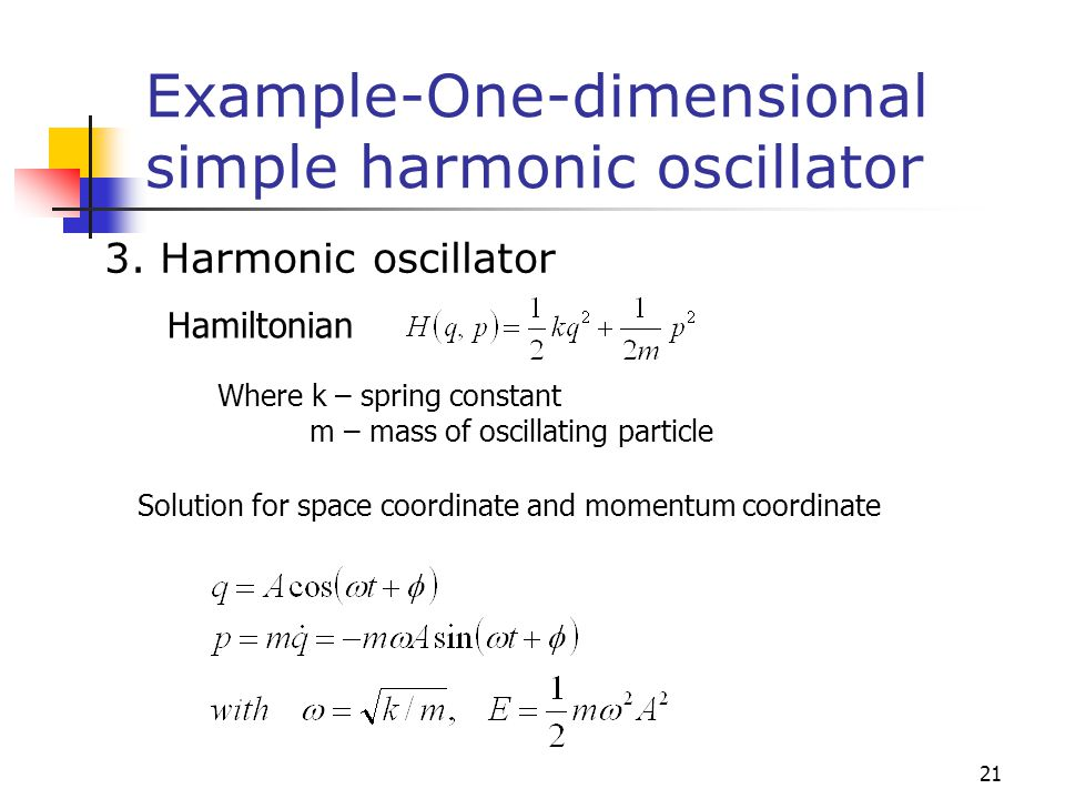 21 Example-One-dimensional simple harmonic oscillator 3. Harmonic oscillator Hamiltonian Solution for space coordinate and momentum coordinate Where k
