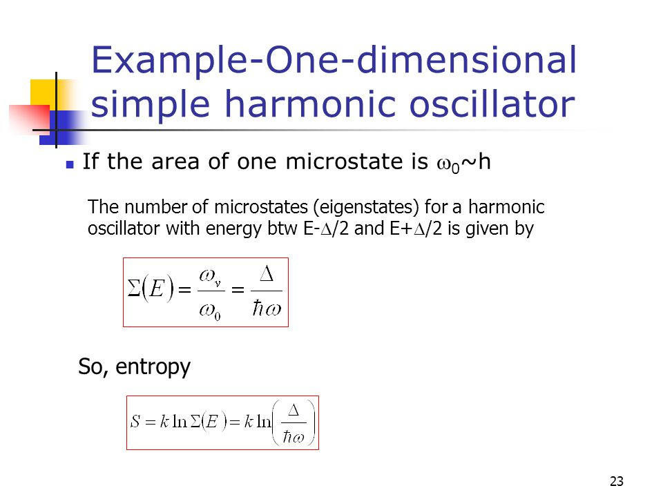 23 Example-One-dimensional simple harmonic oscillator If the area of one microstate is  0 ~h The number of microstates (eigenstates) for a harmonic o
