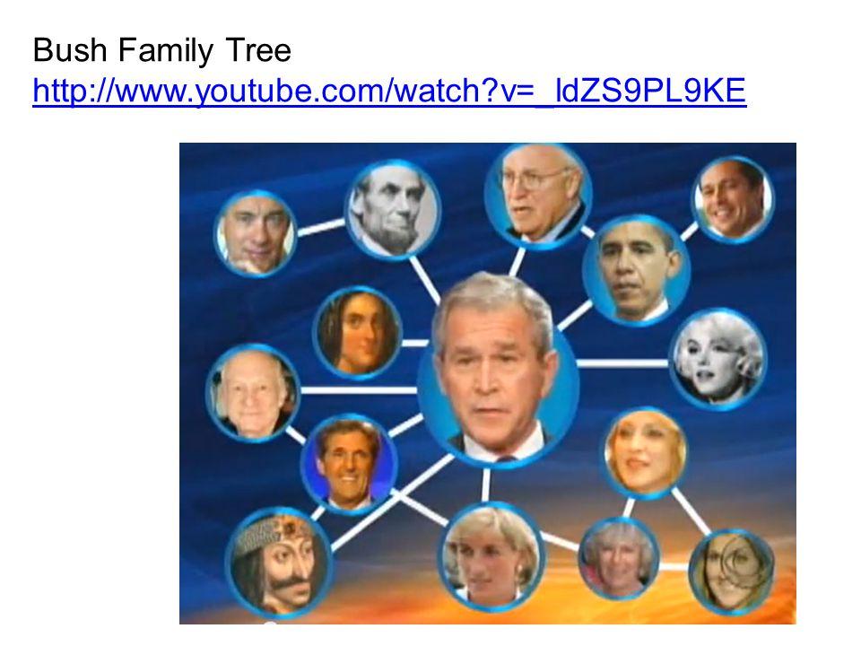 Bush Family Tree http://www.youtube.com/watch?v=_ldZS9PL9KE
