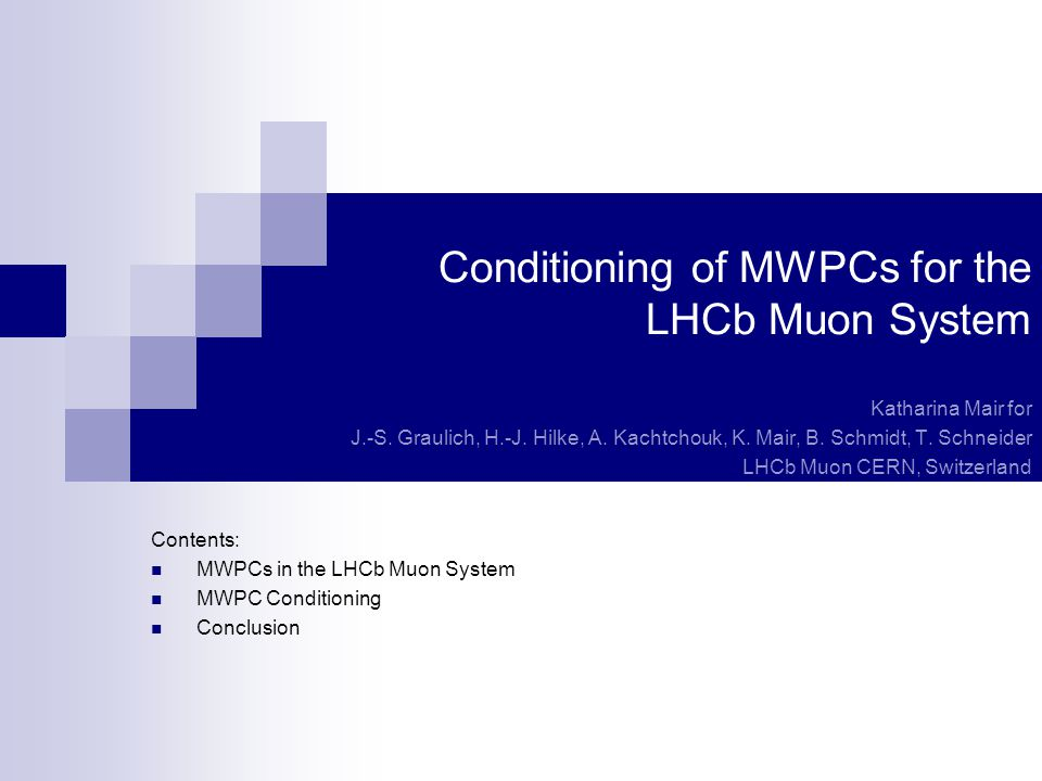 Conditioning of MWPCs for the LHCb Muon System Katharina Mair for J.-S.