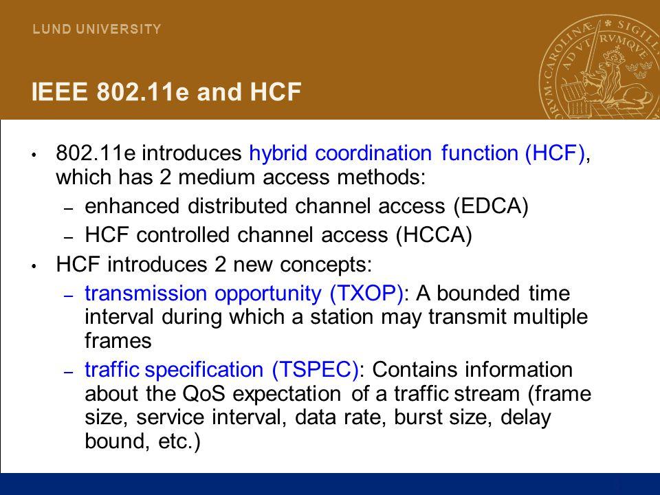 4 L U N D U N I V E R S I T Y EDCA HCCA Contention-based Enhanced DCF Distributed Service differentiation Contention-free Enhanced PCF Centralized Resource reservation