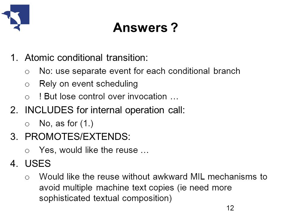 Answers ? 1.Atomic conditional transition: o No: use separate event for each conditional branch o Rely on event scheduling o ! But lose control over i