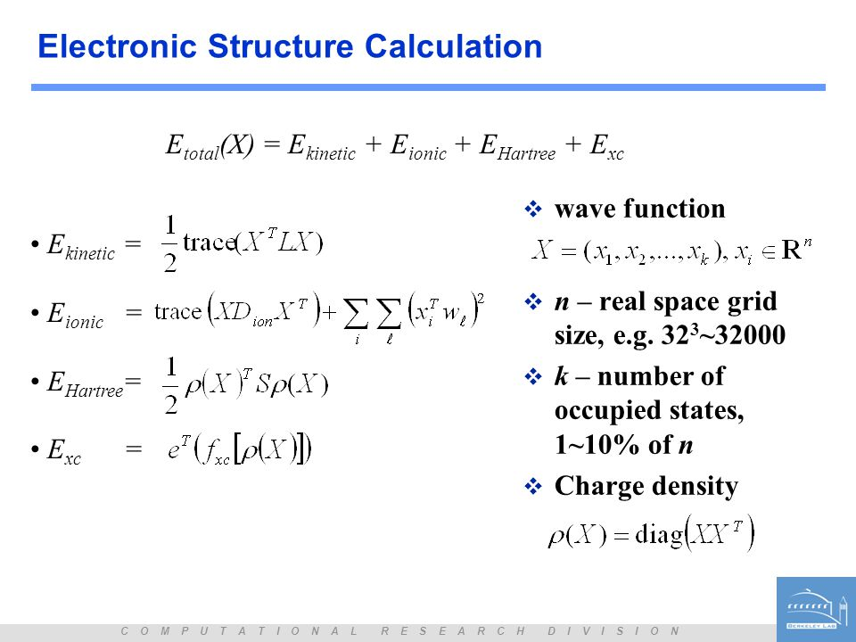C O M P U T A T I O N A L R E S E A R C H D I V I S I O N Electronic Structure Calculation  wave function  n – real space grid size, e.g. 32 3 ~3200