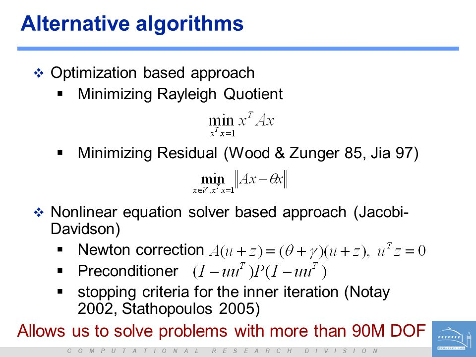 C O M P U T A T I O N A L R E S E A R C H D I V I S I O N Multi-level Sub-structuring (for computing many eigenpairs)  Domain Decomposition concept  Multi-level extension of the Component Mode Synthesis (CMS) method (Bennighof 92)  Decomposition can be done algebraically (Lehoucq & Bennighof 2002)  Success story in structure engineering....