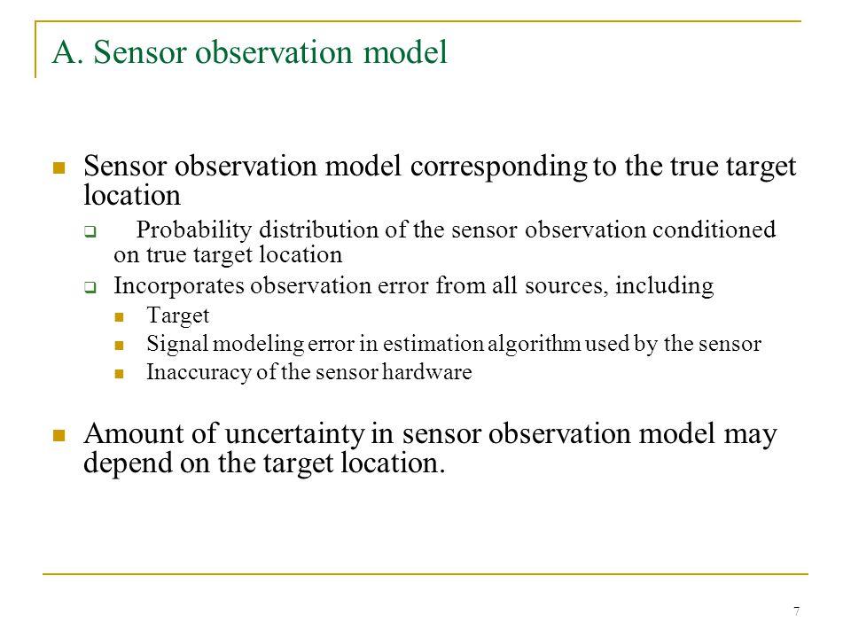7 A. Sensor observation model Sensor observation model corresponding to the true target location  Probability distribution of the sensor observation