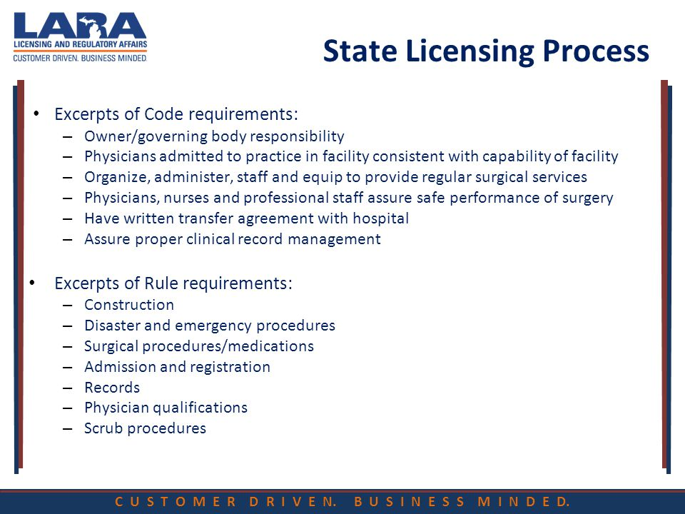 C U S T O M E R D R I V E N. B U S I N E S S M I N D E D. State Licensing Process Excerpts of Code requirements: – Owner/governing body responsibility