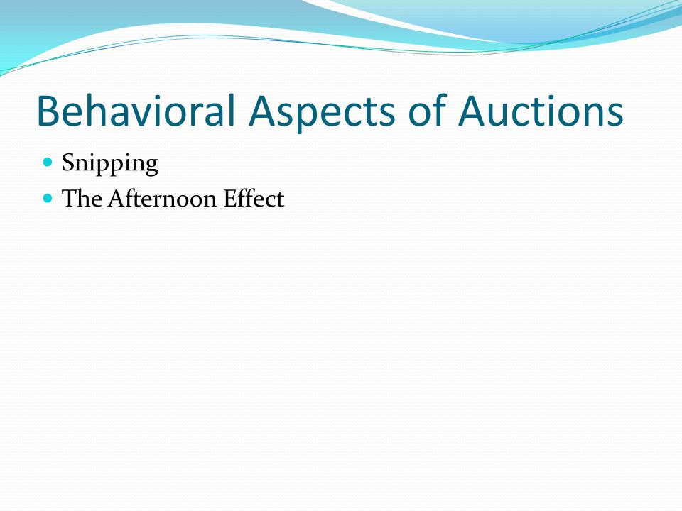 Behavioral Aspects of Auctions Snipping The Afternoon Effect