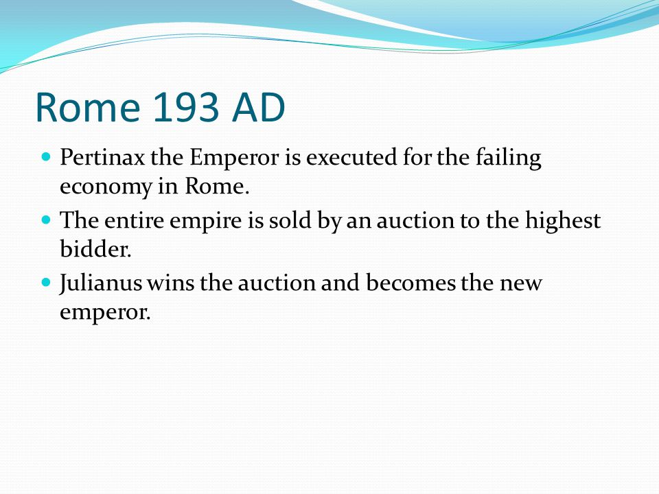 Rome 193 AD Pertinax the Emperor is executed for the failing economy in Rome.