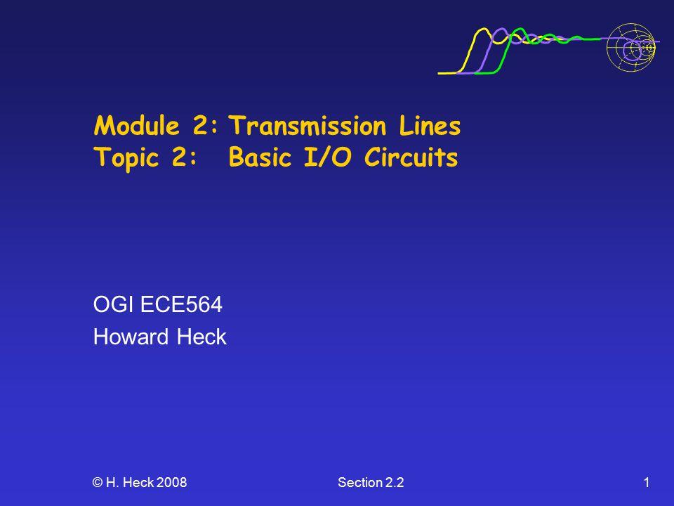 © H. Heck 2008Section 2.21 Module 2:Transmission Lines Topic 2: Basic I/O Circuits OGI ECE564 Howard Heck