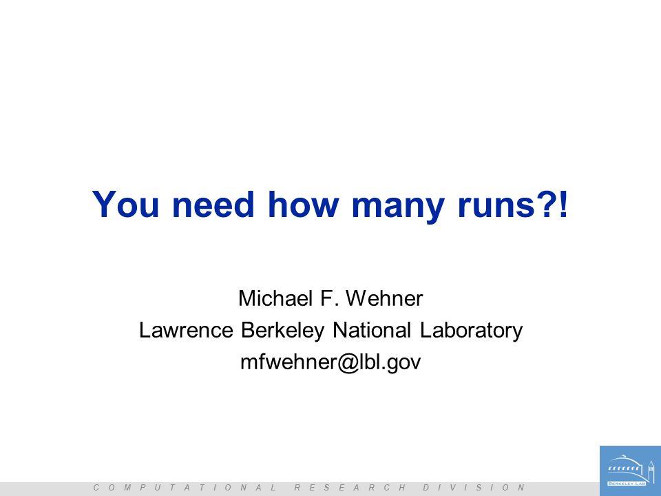 C O M P U T A T I O N A L R E S E A R C H D I V I S I O N You need how many runs?! Michael F. Wehner Lawrence Berkeley National Laboratory mfwehner@lb