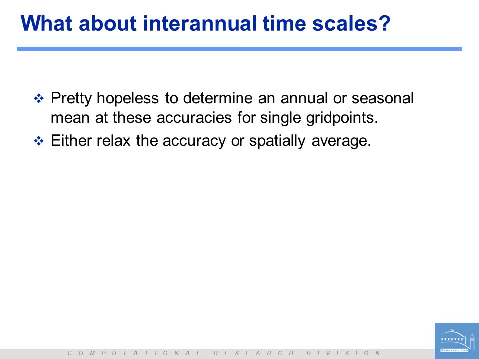 C O M P U T A T I O N A L R E S E A R C H D I V I S I O N What about interannual time scales.