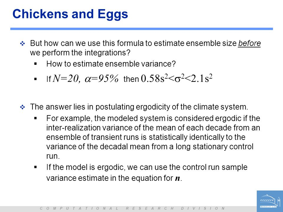C O M P U T A T I O N A L R E S E A R C H D I V I S I O N Chickens and Eggs  But how can we use this formula to estimate ensemble size before we perform the integrations.