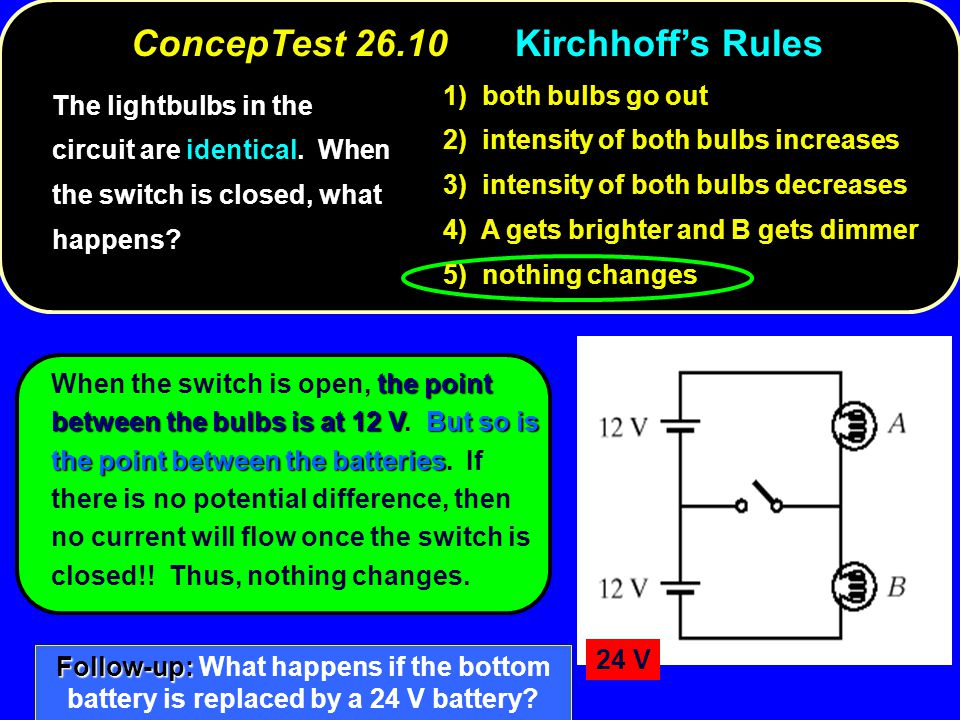 ConcepTest 26.12Kirchhoff's Rules ConcepTest 26.12 More Kirchhoff's Rules 2 V 2  2 V 6 V 4 V 3  1  I1I1 I3I3 I2I2 Which of the equations is valid for the circuit below.